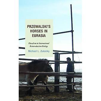 Przewalski's Horses in Eurasia - Pluralism in International Reintroduc