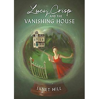 Lucy Crisp And The Vanishing House by Janet Hill - 9781770499249 Book
