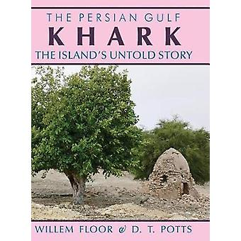 Persian Gulf - Karkh -- The Islands Untold Story by Willem Floor - D.