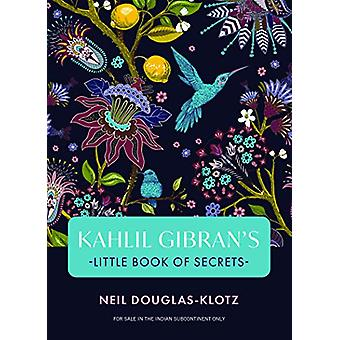 Kahlil Gibrans Little Book of Secrets by Neil Douglas-Klotz Kahili Gi