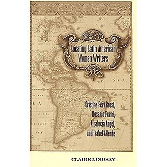 Locating Latin American Women Writers: Cristina Peri Rossi, Rosario Ferre, Albalucia Angel, and Isabel Allende...