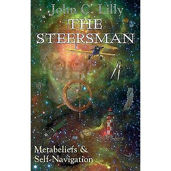 The Steersman - Metabeliefs and Self-navigation by John C. Lilly - 978