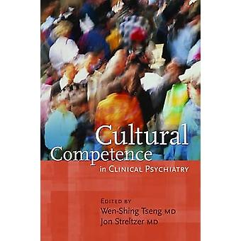 Cultural Competence in Clinical Psychiatry by Wen-Shing Tseng - 97815