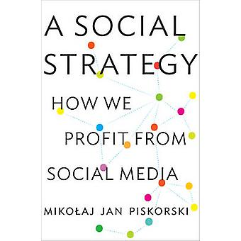 Social Strategy - How We Profit from Social Media by Mikolaj Jan Pisko