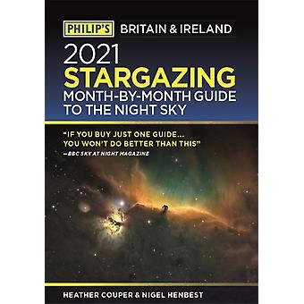 Philips 2021 Stargazing MonthbyMonth Guide to the Night Sky in Britain amp Ireland by Heather Couper & Nigel Henbest