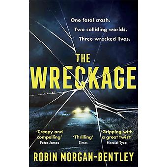 The Wreckage  The gripping new thriller that everyone is talking about by Robin Morgan Bentley