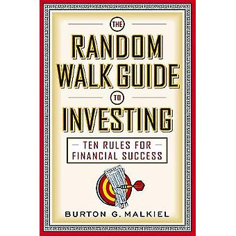 The Random Walk Guide to Investing - Ten Rules for  Financial Success