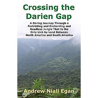 Crossing the Darien Gap - A Daring Journey Through a Forbidding and En