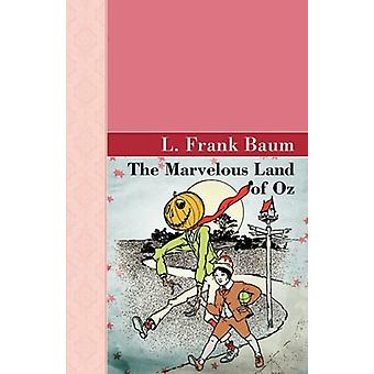 The Marvelous Land of Oz by L Frank Baum - 9781605123196 Book