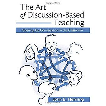 The Art of Discussion-Based Teaching, Opening Up Conversation in the Classroom