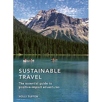 Sustainable Travel The essential guide to positive impact adventures Sustainable Living Series
