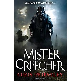 Mister Creecher - A Novel in Three Parts by Chris Priestley - 97814088