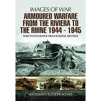 Armoured Warfare from the Riviera to the Rhine 1944 - 1945 - Rare Phot