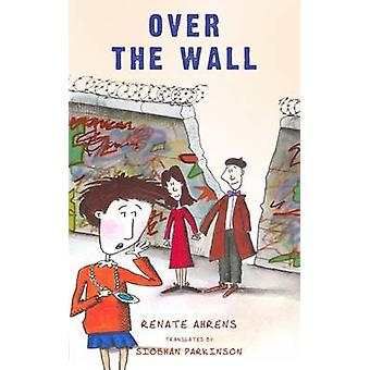 Over the Wall by Renate Ahrens - Siobhan Parkinson - 9781848409446 Bo