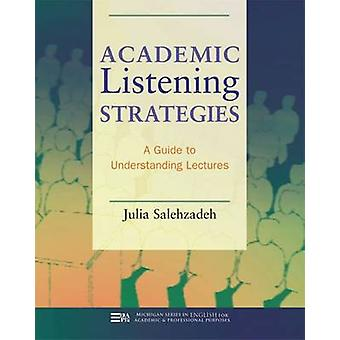 Academic Listening Strategies - A Guide to Understanding Lectures by J