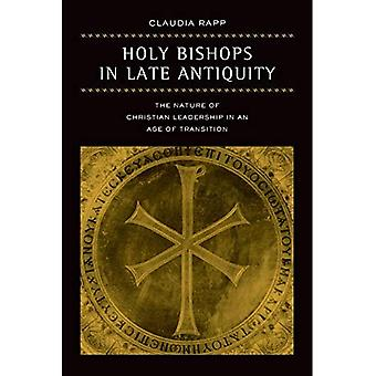Holy Bishops in Late Antiquity: The Nature of Christian Leadership in an Age of Transition (Transformation of the Classical Heritage) (The Transformation of the Classical Heritage)