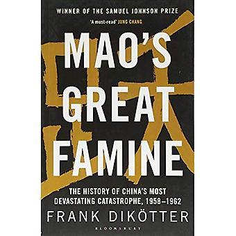 Mao's grote hongersnood: de geschiedenis van China het meest verwoestende ramp, 1958-62