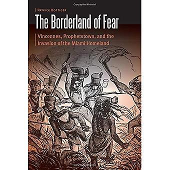 Grenzgebiet von Angst: Vincennes, spätere und die Invasion der Miami Heimat (Borderlands und transkulturellen Studien)