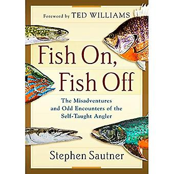 Fish On, Fish Off: The Misadventures and Odd Encounters of the Self-Taught Angler