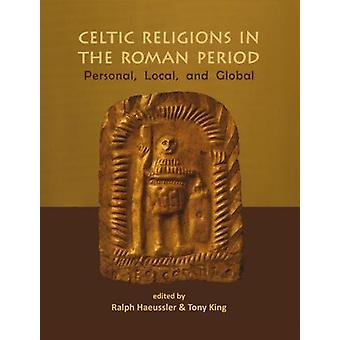 Celtic Religions in the Roman Period - Personal - Local - and Global b
