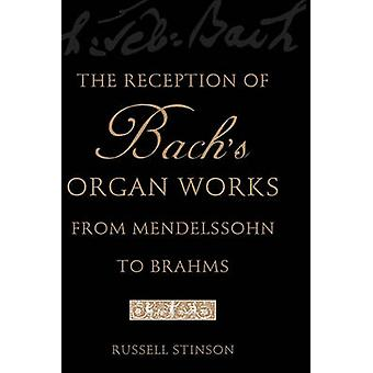The Reception of Bachs Organ Works from Mendelssohn to Brahms by Stinson & Russell