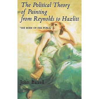 The Political Theory of Painting from Reynolds to Hazlitt The Body of the Public by Barrell & John