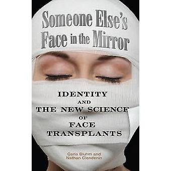 Someone Elses Gesicht in den Spiegel-Identität und die neue Wissenschaft der Gesicht von Bluhm & Carla Transplantationen