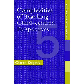 Complexities of Teaching by Sugrue & Ciaran