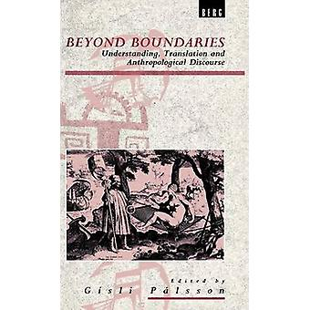 Beyond Boundaries Understanding Translation and Anthropological Discourse by Palsson & Gisli