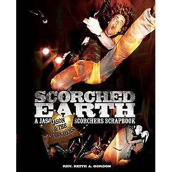 Scorched Earth A Jason  the Scorchers Scrapbook by Gordon & Rev Keith a.