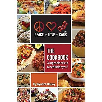 Peace, Love et Low Carb Cookbook 3 ingrédients pour une meilleure santé vous par Holley & Cindy