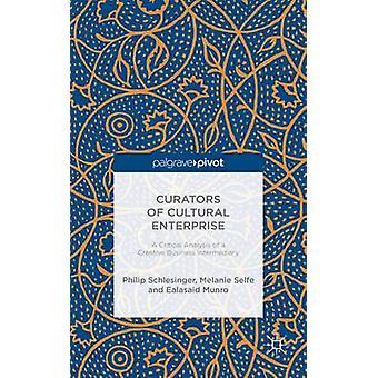 Kuratorer för kulturella företag en kritisk analys av ett kreativt företag förmedlare av Schlesinger & Philip