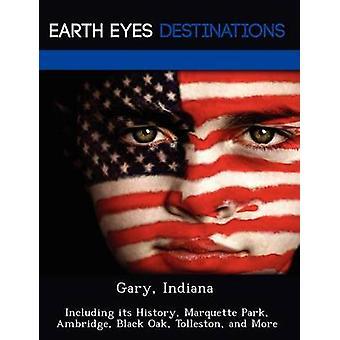Gary Indiana, incluindo sua história Marquette Park Ambridge Carvalho preto Tolleston e muito mais por Browning & Renee