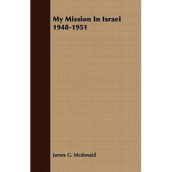 My Mission In Israel 19481951 by Mcdonald & James G.