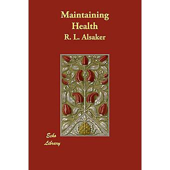 Maintaining Health by Alsaker & R. L.