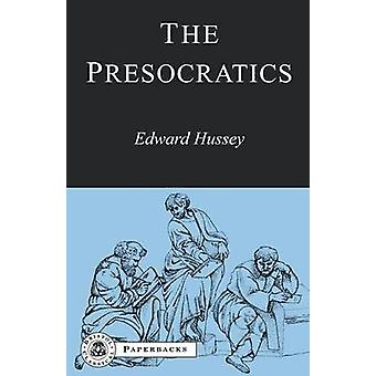 The Presocratics by Hussey & E. Lecturer in Ancient Philosop