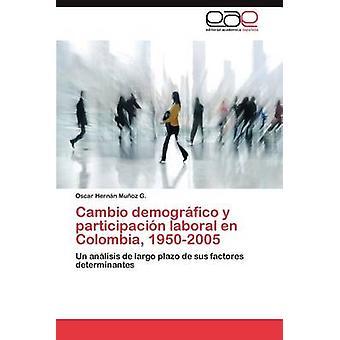 Cambio Demografico y Participación Laboral En Colombia 19502005 di Mu Oz G. & Oscar Hern