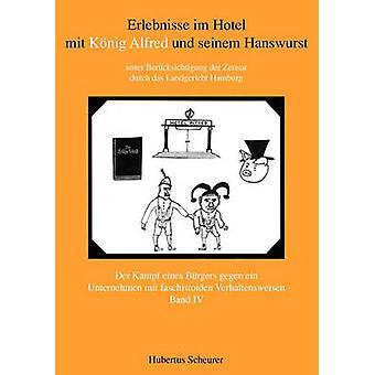 Erlebnisse im Hotel mit Knig Alfred und seinem Hanswurst Band IV by Scheurer & Hubertus