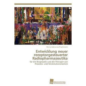 Entwicklung neuer rezeptorgesteuerter Radiopharmazeutika by Frischknecht Michael Johannes