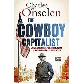 The Cowboy Capitalist - John Hays Hammond - the American West - and th
