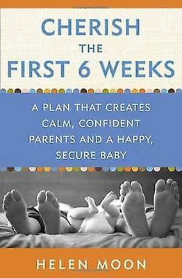 Cherish the First Six Weeks - A Plan That Creates Calm - Confident Par