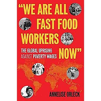 We Are All Fast-Food Workers Now - The Global Uprising Against Poverty