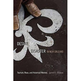 Desire and Disaster in New Orleans - Tourism - Race - and Historical M