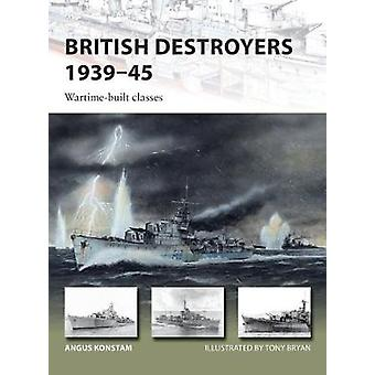 British Destroyers 1939-45 - Wartime-built classes by Angus Konstam -