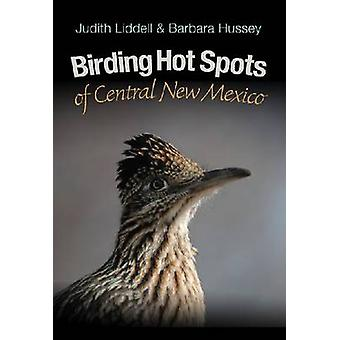 Birding Hot Spots of Central New Mexico (annotated edition) by Judy L