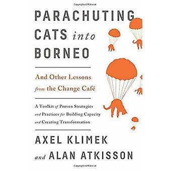 Parachuting Cats into Borneo - And Other Lessons from the Change Cafe