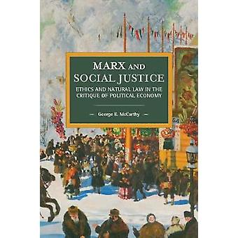 Marx And Social Justice - Ethics and Natural Law in the Critique of Po