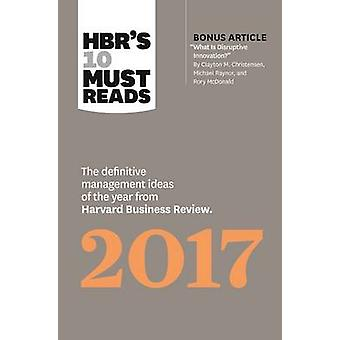 HBR's 10 Must Reads 2017 - The Definitive Management Ideas of the Year