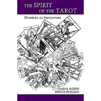 The Spirit of the Tarot - Numbers as Initiators of the Major Arcana by