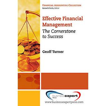 Effective Financial Management The Cornerstone to Success by Turner & Geoff